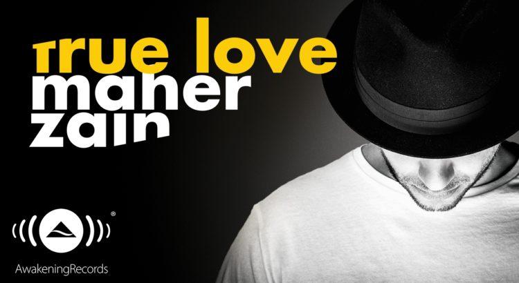 True Love by Maher Zain - Love songs can be Islamic - Islamic Music Hub