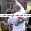 top 10 Songs About Palestine – from old classics to really new songs you haven't heard yet